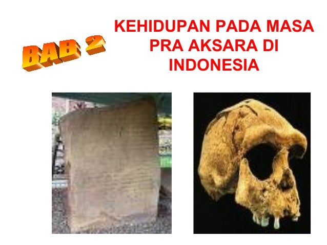 KEHIDUPAN PADA MASA PRA AKSARA DI INDONESIA