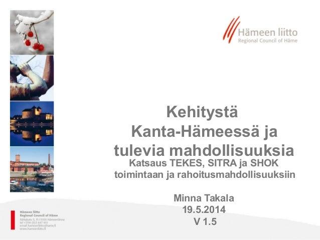 Kehitystä Kanta-Hämeessä ja tulevia mahdollisuuksia Katsaus TEKES, SITRA ja SHOK toimintaan ja rahoitusmahdollisuuksiin Mi...