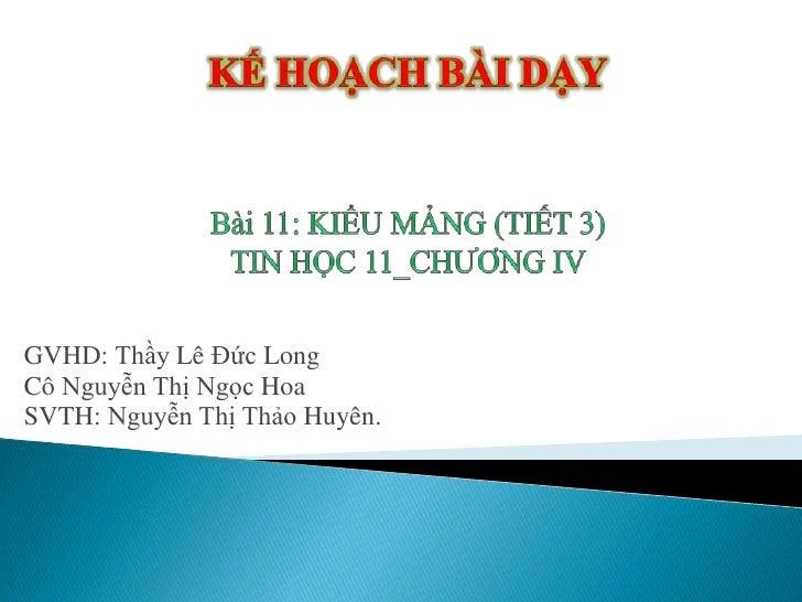 GVHD: Thầy Lê Đức LongCô Nguyễn Thị Ngọc HoaSVTH: Nguyễn Thị Thảo Huyên.
