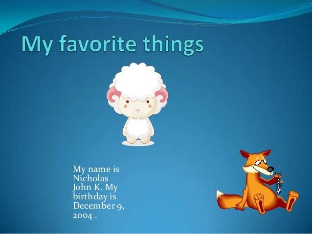 My name is Nicholas John K. My birthday is December 9, 2004 .