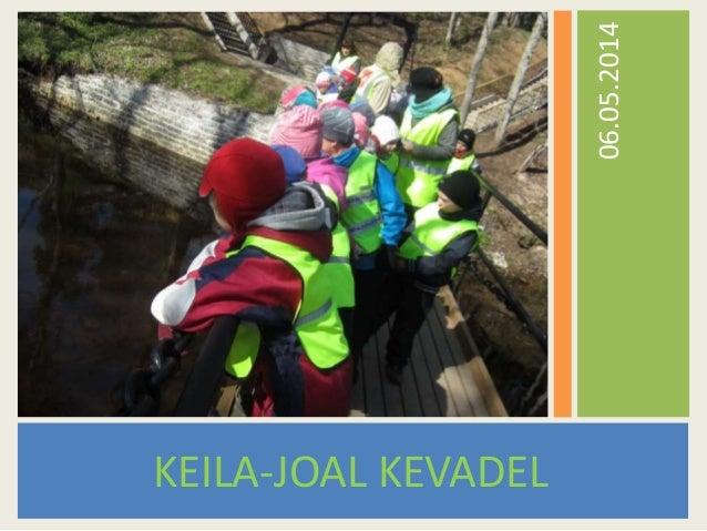 KEILA-JOAL KEVADEL 06.05.2014