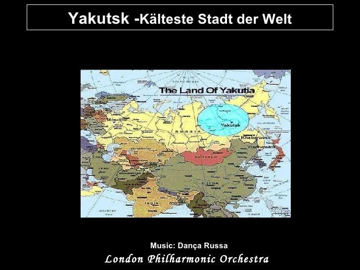 Yakutsk - Kälteste Stadt der Welt Music: Dança Russa London Philharmonic Orchestra