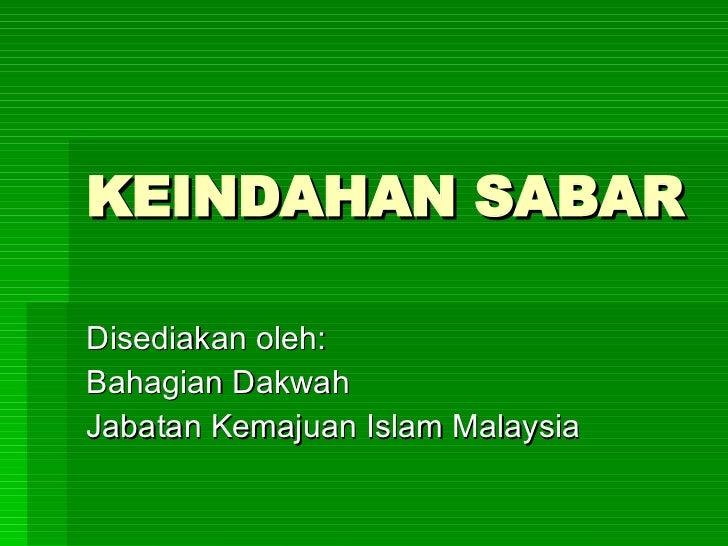 KEINDAHAN SABAR Disediakan oleh: Bahagian Dakwah Jabatan Kemajuan Islam Malaysia
