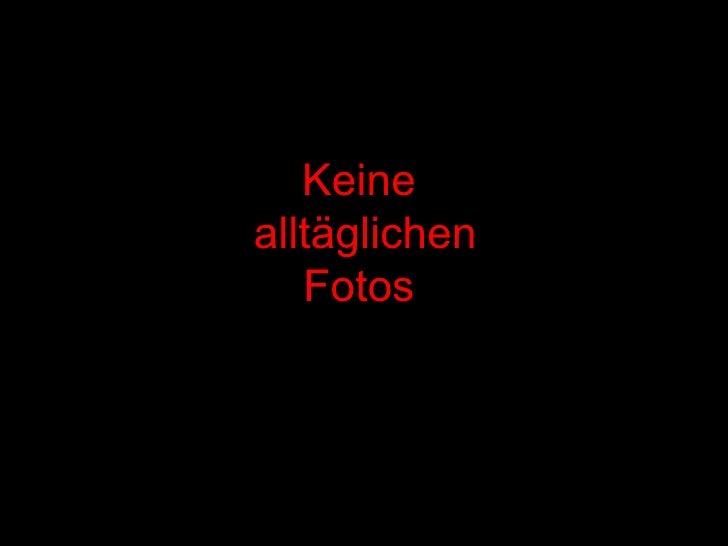 Keinealltäglichen   Fotos