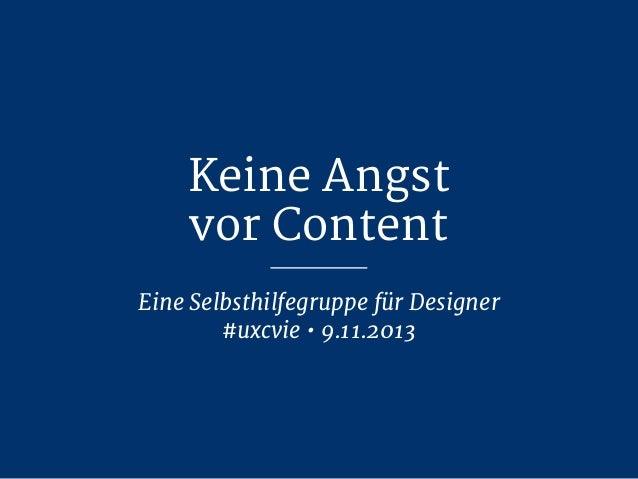 Keine Angst vor Content Eine Selbsthilfegruppe für Designer #uxcvie • 9.11.2013