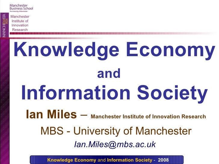 Ian Miles  –  Manchester Institute of Innovation Research MBS - University of Manchester Ian.Miles@mbs.ac.uk  Knowledge Ec...