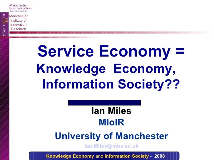 Ian Miles MIoIR University of Manchester [email_address] Service Economy =  Knowledge  Economy,  Information Society??