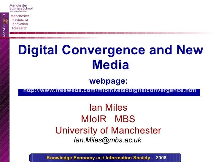 Digital Convergence and New Media webpage:   http://www.freewebs.com/mioir/keis8digitalconvergence.htm   Ian Miles MIoIR  ...