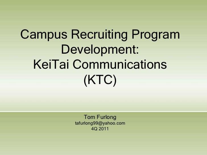 Campus Recruiting Program      Development:  KeiTai Communications          (KTC)           Tom Furlong        tafurlong99...