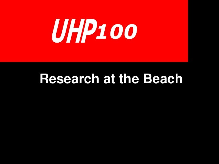 UHP100Research at the Beach