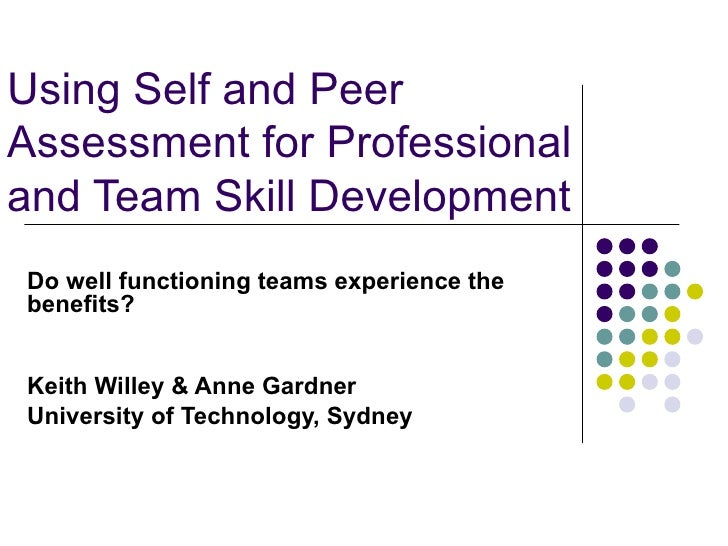 Using Self and Peer Assessment for Professional and Team Skill Development Do well functioning teams experience the benefi...