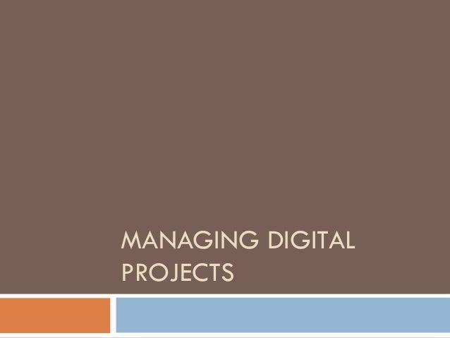 MANAGING DIGITAL PROJECTS
