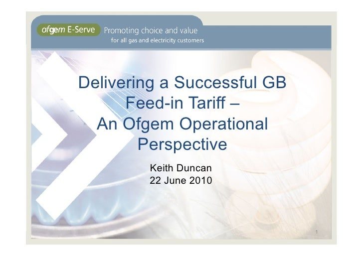 Delivering a Successful GB       Feed-in Tariff –   An Ofgem Operational         Perspective         Keith Duncan         ...