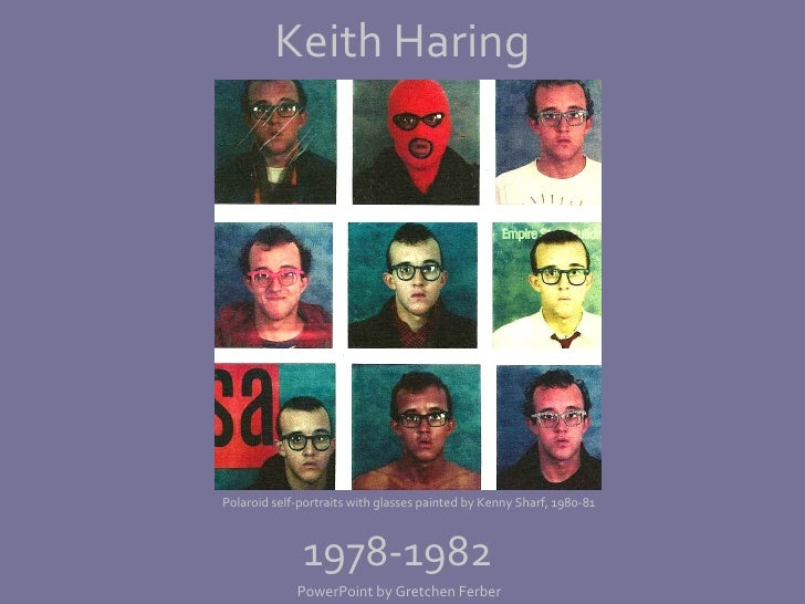 Keith Haring 1978-1982 Polaroid self-portraits with glasses painted by Kenny Sharf, 1980-81 PowerPoint by Gretchen Ferber