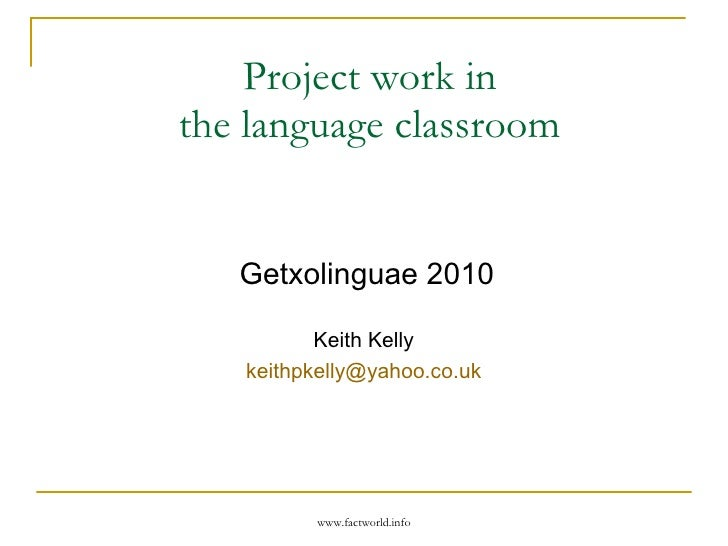Project work in  the language classroom   Getxolinguae 2010 Keith Kelly  [email_address]