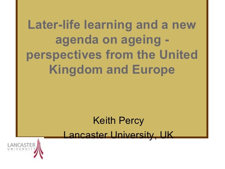 Later-life learning and a new     agenda on ageing -perspectives from the United    Kingdom and Europe           Keith Per...