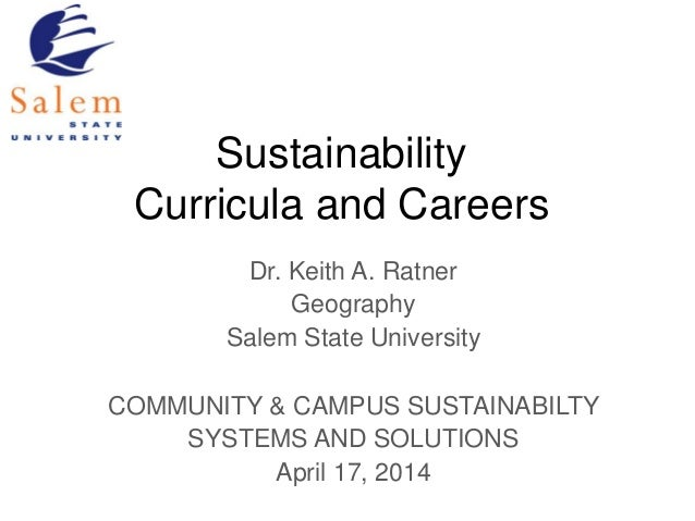 Sustainability Curricula and Careers Dr. Keith A. Ratner Geography Salem State University COMMUNITY & CAMPUS SUSTAINABILTY...
