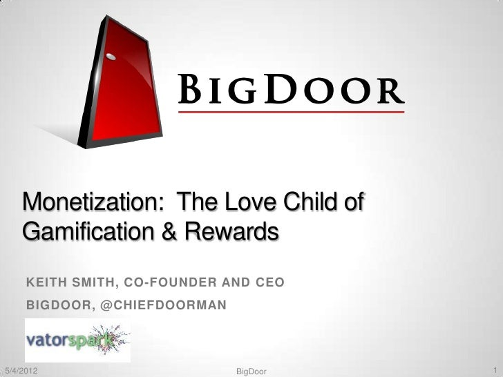 Keith smith  - Monetization: The Love Child of Gamification & Rewards