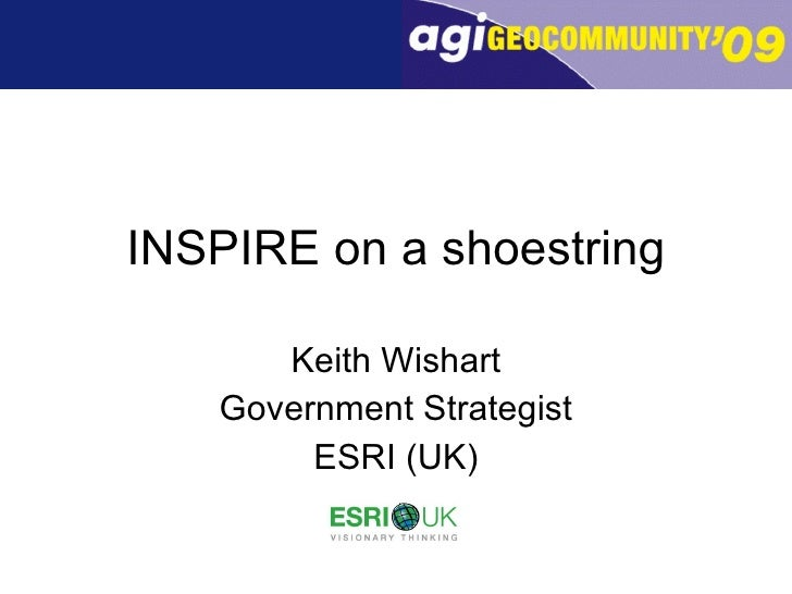 INSPIRE on a shoestring Keith Wishart Government Strategist ESRI (UK)