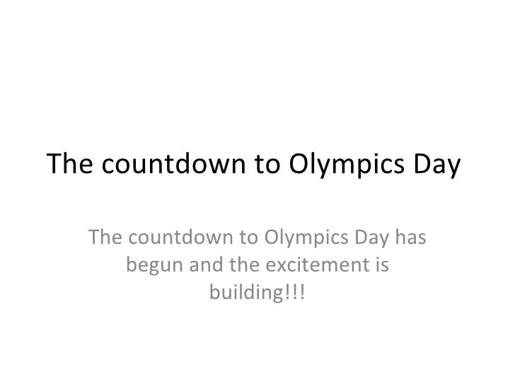 The countdown to Olympics Day  The countdown to Olympics Day has      begun and the excitement is              building!!!