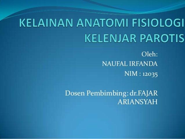 Oleh: NAUFAL IRFANDA NIM : 12035 Dosen Pembimbing: dr.FAJAR ARIANSYAH