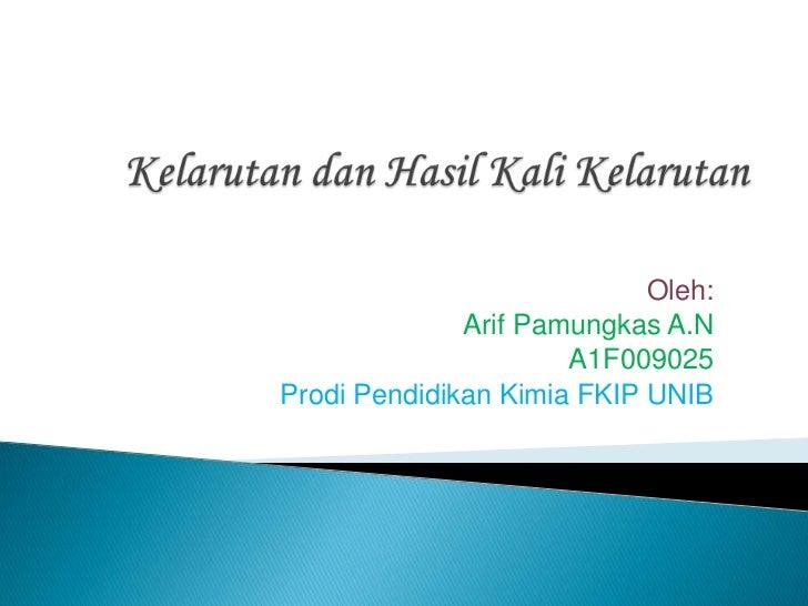Oleh:              Arif Pamungkas A.N                      A1F009025Prodi Pendidikan Kimia FKIP UNIB
