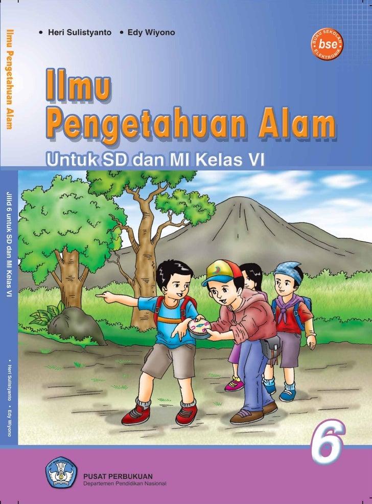 Heri Sulistyanto Edy Wiyono     Ilmu Pengetahuan Alam Untuk SD/MI Kelas VI            Pusat Perbukuan        Departemen Pe...