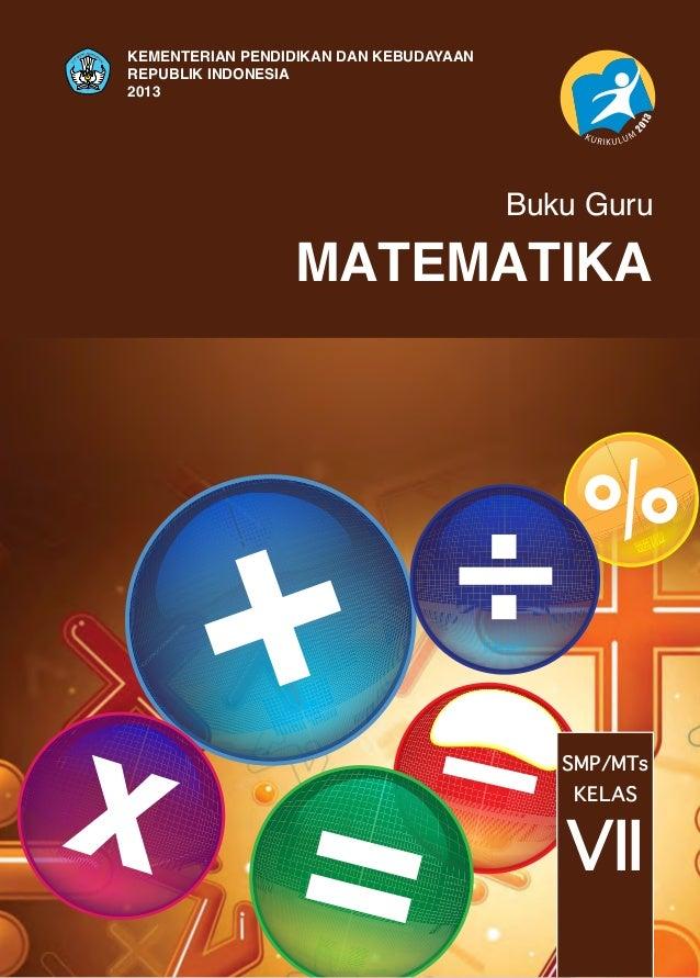 MATEMATIKA Buku Guru SMP/MTs VII KELAS KEMENTERIAN PENDIDIKAN DAN KEBUDAYAAN REPUBLIK INDONESIA 2013
