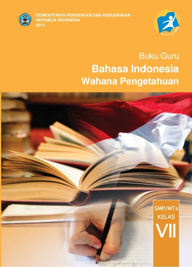 KEMENTERIAN PENDIDIKAN DAN KEBUDAYAAN REPUBLIK INDONESIA 2013  Buku Guru  Bahasa Indonesia  Wahana Pengetahuan  SMP/MTs KE...