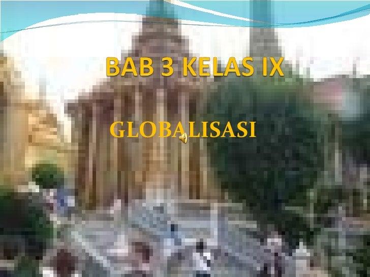 Kelas ix bab 3 globalisasi