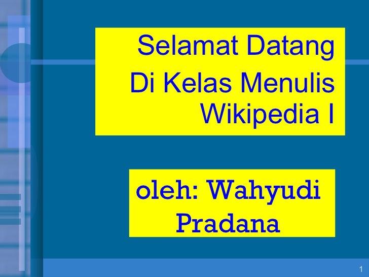 Selamat Datang Di Kelas Menulis Wikipedia I oleh: Wahyudi Pradana