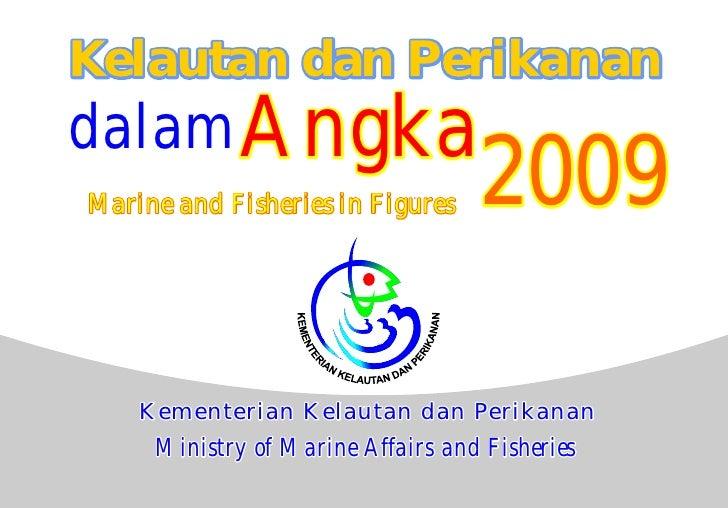 Kelautan dan Perikanan dalam Angka Marine and Fisheries in Figures    2009      Kementerian Kelautan dan Perikanan      Mi...