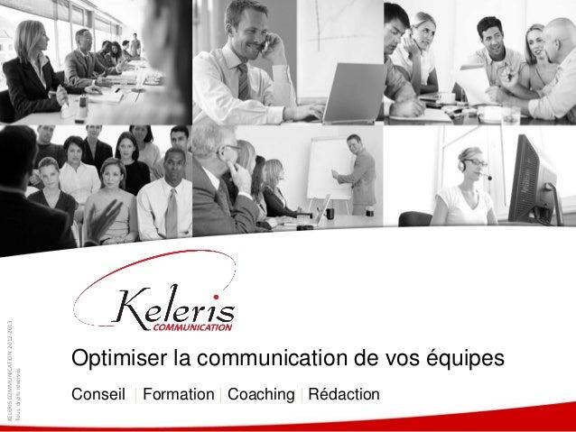KELERIS COMMUNICATION 2012-2013                                  Optimiser la communication de vos équipesTous droits rése...