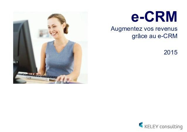 e-CRM Augmentez vos revenus grâce au e-CRM    2015