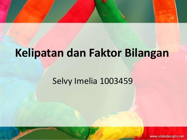 Kelipatan dan Faktor Bilangan       Selvy Imelia 1003459