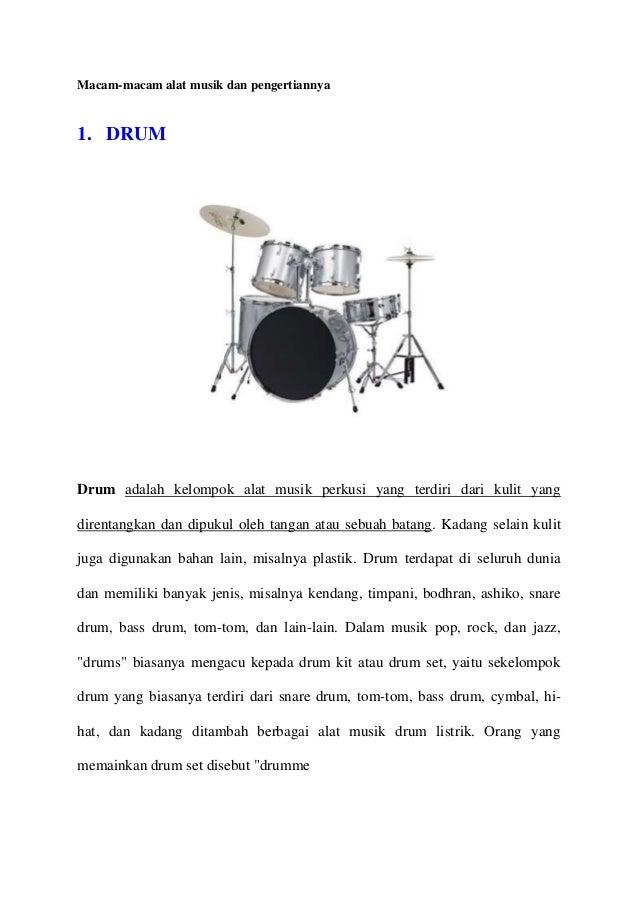 Macam-macam alat musik dan pengertiannya  1. DRUM  Drum adalah kelompok alat musik perkusi yang terdiri dari kulit yang di...