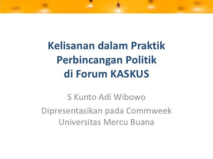 Kelisanan dalam Praktik Perbincangan Politikdi Forum KASKUS<br />S Kunto Adi Wibowo<br />Dipresentasikan pada Commweek Uni...