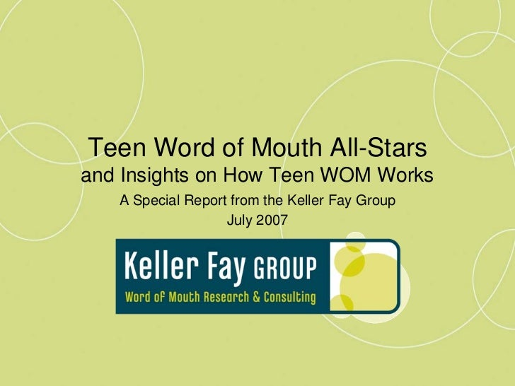Teen Word of Mouth All-Stars and Insights on How Teen WOM Works    A Special Report from the Keller Fay Group             ...