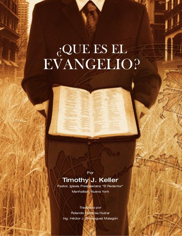 """¿QUE ES ELEVANGELIO?                    Por    Timothy J. Keller Pastor, Iglesia Presbiteriana """"El Redentor""""          Manh..."""