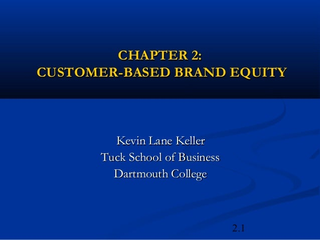 CHAPTER 2:CUSTOMER-BASED BRAND EQUITY        Kevin Lane Keller      Tuck School of Business        Dartmouth College      ...