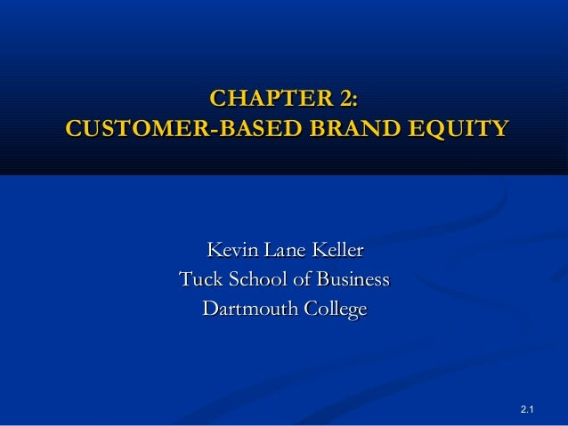 2.1CHAPTER 2:CHAPTER 2:CUSTOMER-BASED BRAND EQUITYCUSTOMER-BASED BRAND EQUITYKevin Lane KellerKevin Lane KellerTuck School...