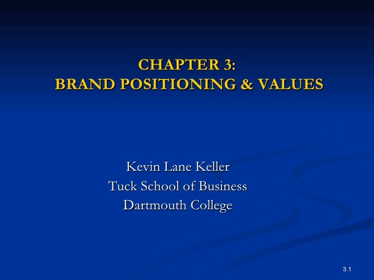 CHAPTER 3:  BRAND POSITIONING & VALUES <ul><li>Kevin Lane Keller </li></ul><ul><li>Tuck School of Business </li></ul><ul><...