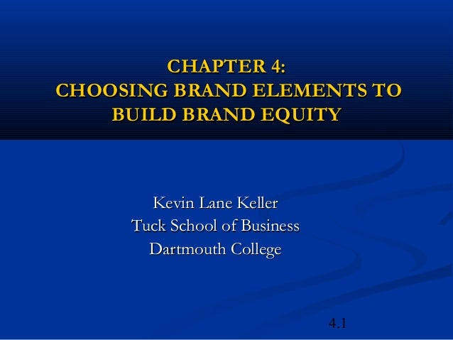 4.1CHAPTER 4:CHAPTER 4:CHOOSING BRAND ELEMENTS TOCHOOSING BRAND ELEMENTS TOBUILD BRAND EQUITYBUILD BRAND EQUITYKevin Lane ...
