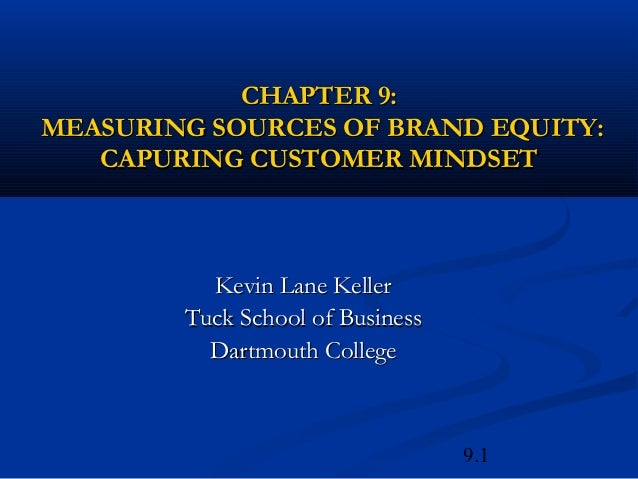 9.1CHAPTER 9:CHAPTER 9:MEASURING SOURCES OF BRAND EQUITY:MEASURING SOURCES OF BRAND EQUITY:CAPURING CUSTOMER MINDSETCAPURI...