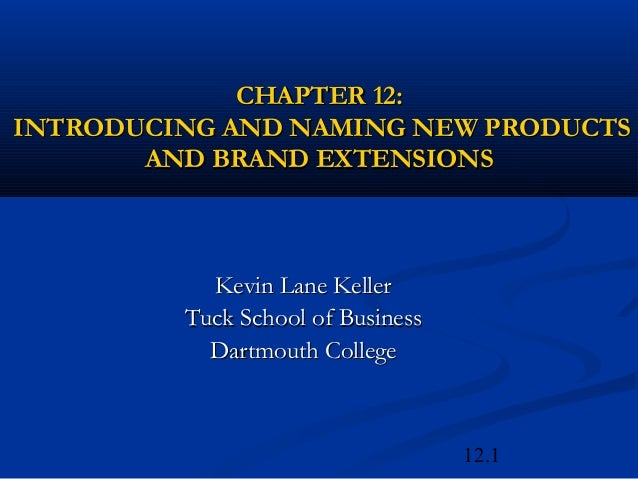 12.1CHAPTER 12:CHAPTER 12:INTRODUCING AND NAMING NEW PRODUCTSINTRODUCING AND NAMING NEW PRODUCTSAND BRAND EXTENSIONSAND BR...