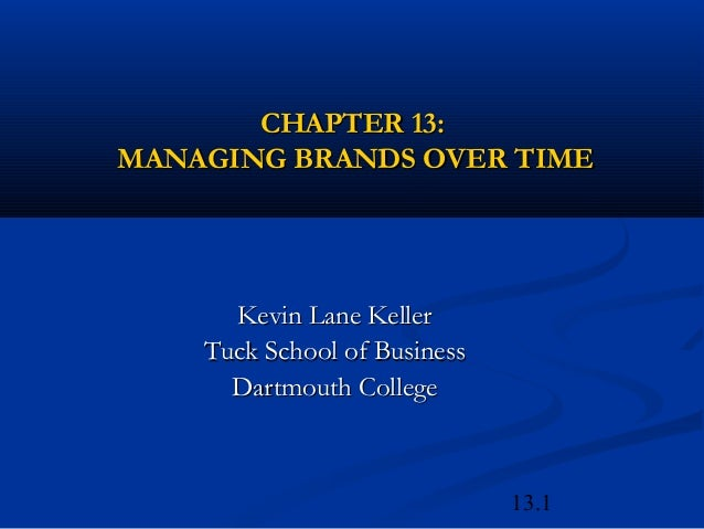 13.1CHAPTER 13:CHAPTER 13:MANAGING BRANDS OVER TIMEMANAGING BRANDS OVER TIMEKevin Lane KellerKevin Lane KellerTuck School ...