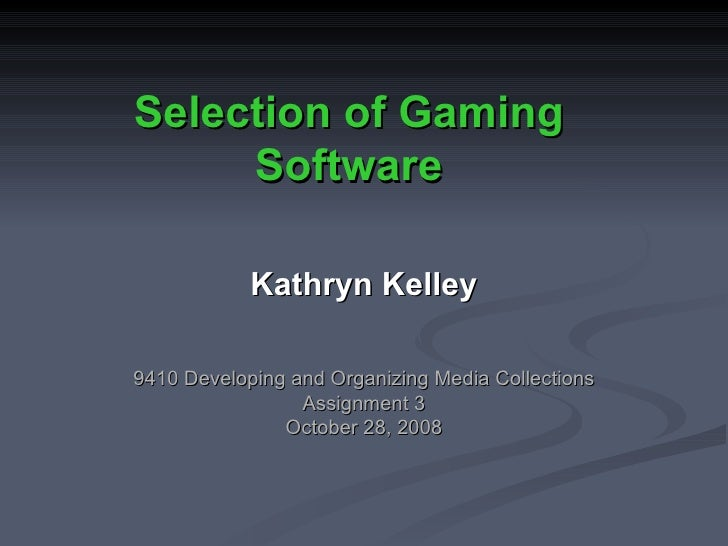 Selection of Gaming Software Kathryn Kelley 9410 Developing and Organizing Media Collections Assignment 3 October 28, 2008