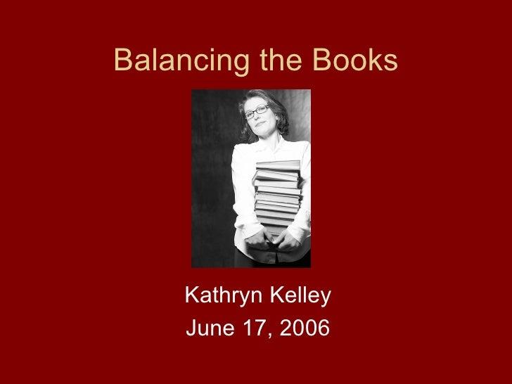 Balancing the Books Kathryn Kelley June 17, 2006