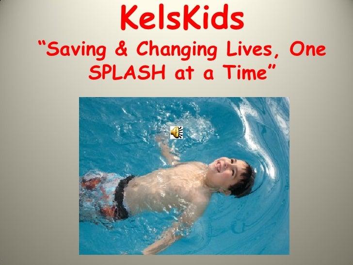 """KelsKids""""Saving & Changing Lives, One     SPLASH at a Time"""""""