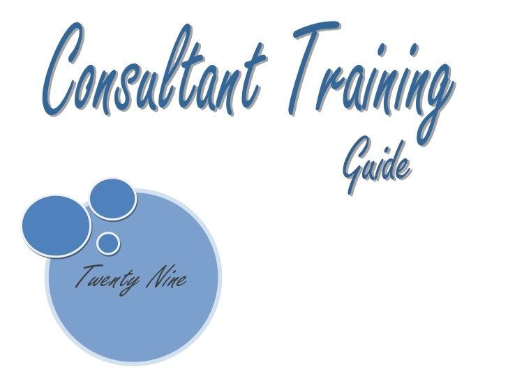 Consultant Training<br />Guide<br />Twenty Nine<br />